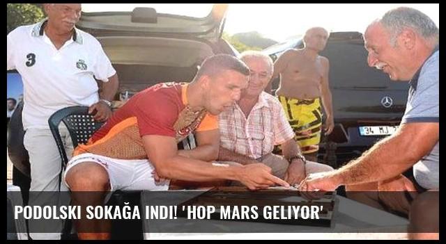 Podolski sokağa indi! 'Hop mars geliyor'