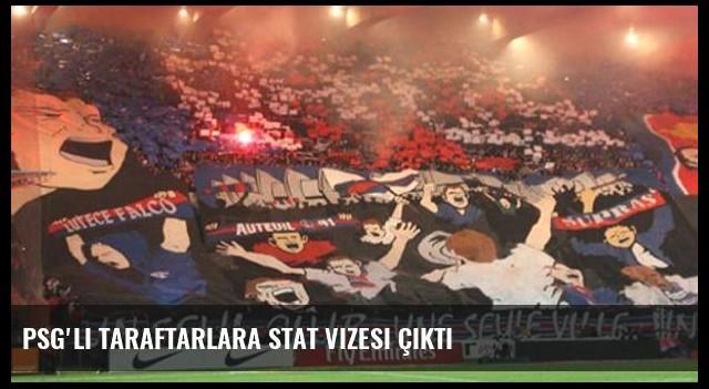 PSG'li taraftarlara stat vizesi çıktı