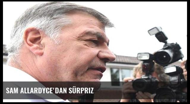 Sam Allardyce'dan sürpriz