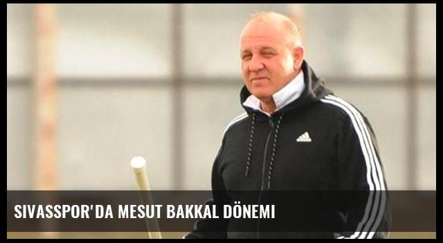 Sivasspor'da Mesut Bakkal dönemi