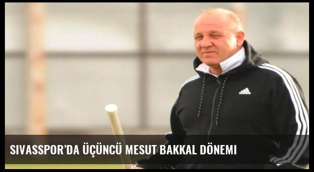 Sivasspor'da üçüncü Mesut Bakkal dönemi