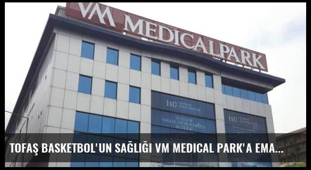 Tofaş Basketbol'un Sağlığı Vm Medical Park'a Emanet