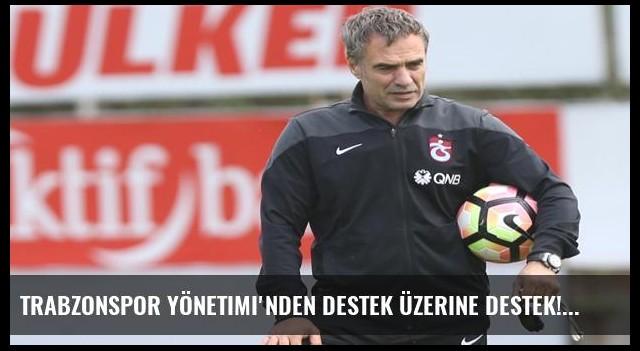 Trabzonspor Yönetimi'nden destek üzerine destek!
