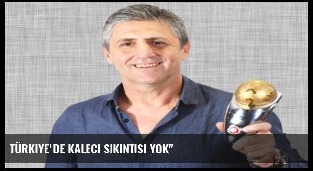 Türkiye'de Kaleci Sıkıntısı Yok'