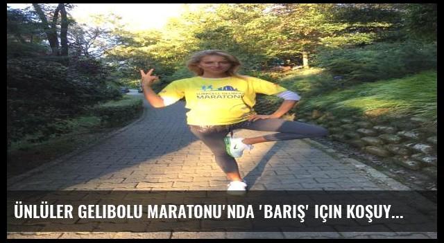 Ünlüler Gelibolu Maratonu'nda 'Barış' için koşuyor