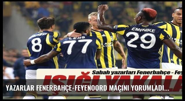 Yazarlar Fenerbahçe-Feyenoord maçını yorumladı