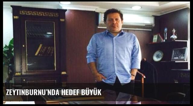 Zeytinburnu'nda hedef büyük