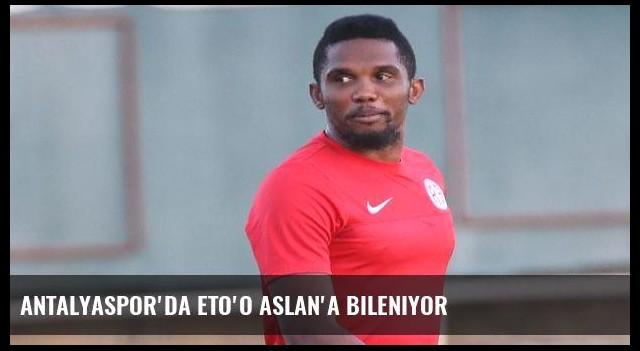 Antalyaspor'da Eto'o Aslan'a bileniyor