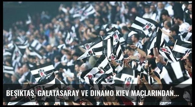 Beşiktaş, Galatasaray ve Dinamo Kiev Maçlarından 9 Milyon TL Hasılat Yaptı