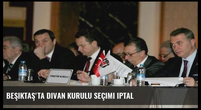 Beşiktaş'ta Divan Kurulu Seçimi iptal