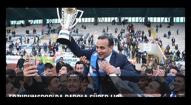 Erzurumspor'da parola Süper Lig!