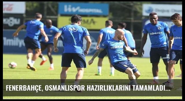 Fenerbahçe, Osmanlıspor hazırlıklarını tamamladı