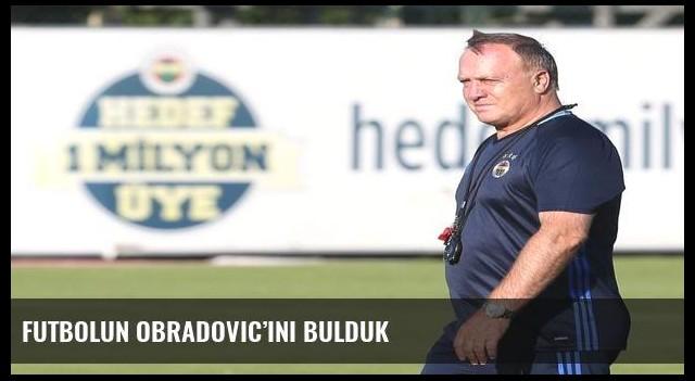 Futbolun Obradovic'ini bulduk