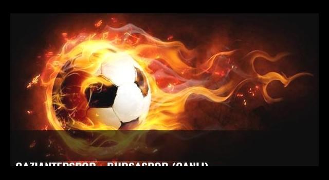 Gaziantepspor - Bursaspor (Canlı)