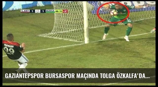 Gaziantepspor Bursaspor maçında Tolga Özkalfa'dan skandal karar!