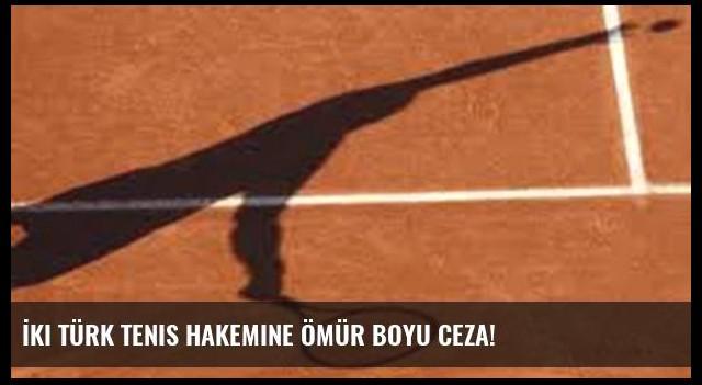 İki Türk tenis hakemine ömür boyu ceza!