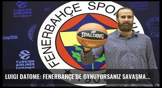 Luigi Datome: Fenerbahçe'de oynuyorsanız savaşmanız
