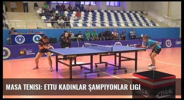 Masa Tenisi: Ettu Kadınlar Şampiyonlar Ligi