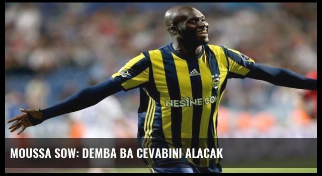 Moussa Sow: Demba Ba cevabını alacak