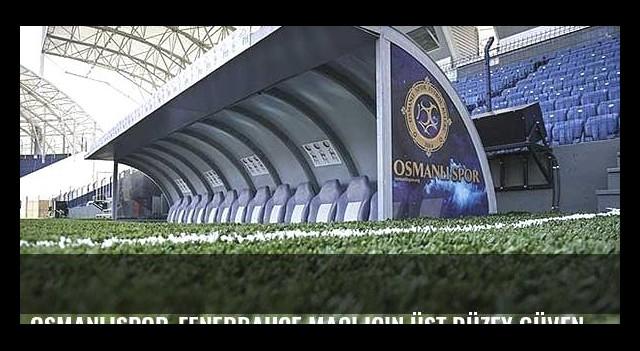 Osmanlıspor-Fenerbahçe maçı için üst düzey güvenlik önlemleri alındı