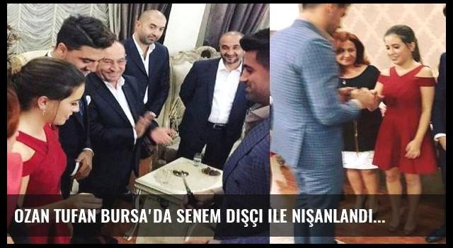 Ozan Tufan Bursa'da Senem Dişçi ile nişanlandı