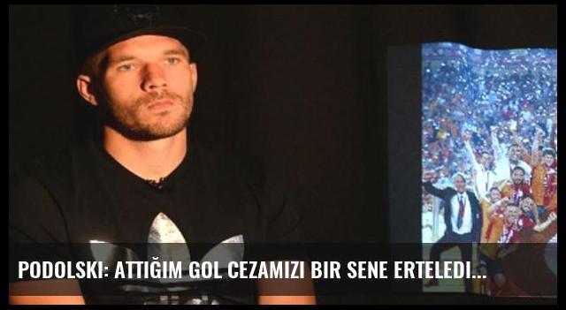 Podolski: Attığım gol cezamızı bir sene erteledi!