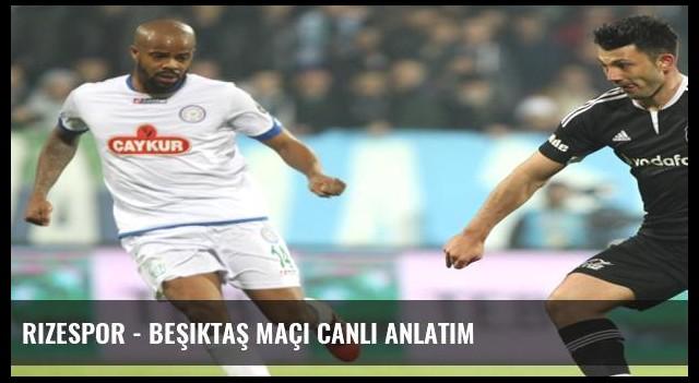 Rizespor - Beşiktaş maçı canlı anlatım