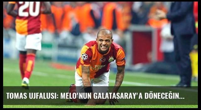 Tomas Ujfalusi: Melo'nun Galatasaray'a Döneceğini Düşünüyorum