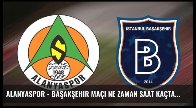Alanyaspor - Başakşehir maçı ne zaman saat kaçta hangi kanalda?