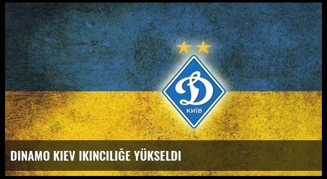 Dinamo Kiev ikinciliğe yükseldi