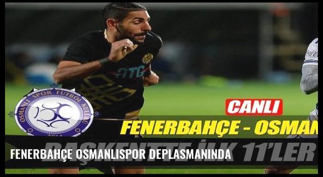 Fenerbahçe Osmanlıspor deplasmanında