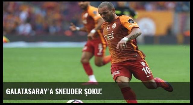 Galatasaray'a Sneijder şoku!