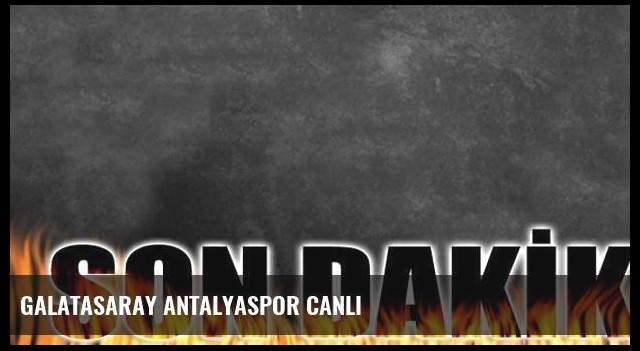 Galatasaray Antalyaspor canlı