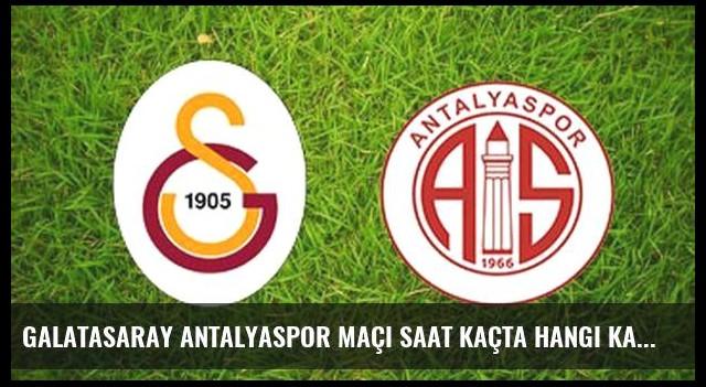 Galatasaray Antalyaspor maçı saat kaçta hangi kanalda?