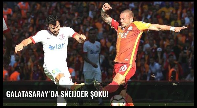 Galatasaray'da Sneijder şoku!