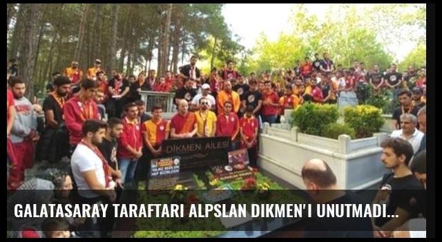 Galatasaray taraftarı Alpslan Dikmen'i unutmadı