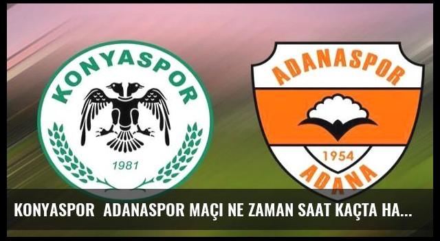Konyaspor  Adanaspor maçı ne zaman saat kaçta hangi kanalda?