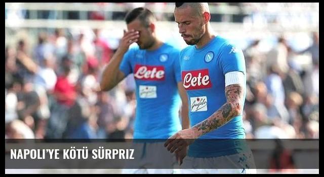 Napoli'ye kötü sürpriz