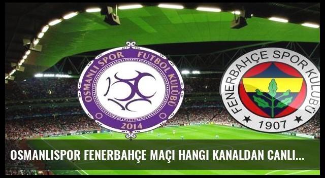 Osmanlıspor Fenerbahçe maçı hangi kanaldan canlı izlenecek?