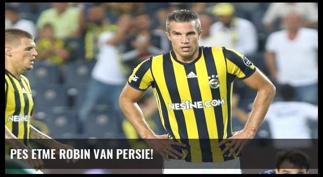 Pes etme Robin van Persie!