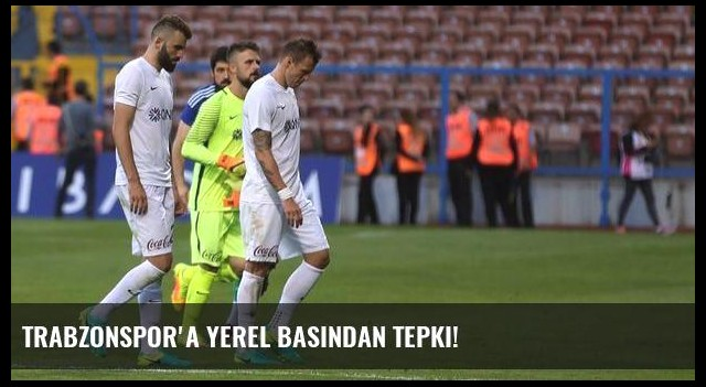Trabzonspor'a yerel basından tepki!