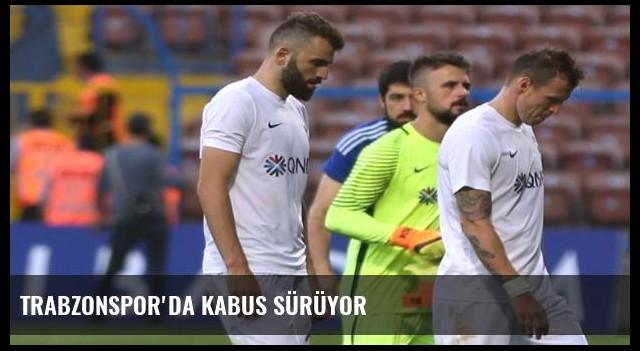 Trabzonspor'da kabus sürüyor
