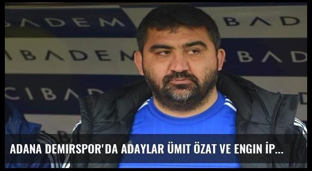 Adana Demirspor'da adaylar Ümit Özat ve Engin İpekoğlu!
