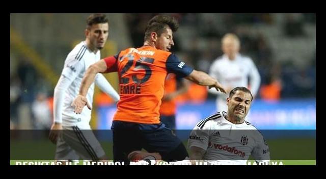 Beşiktaş ile Medipol Başakşehir hazırlık maçı yapacak