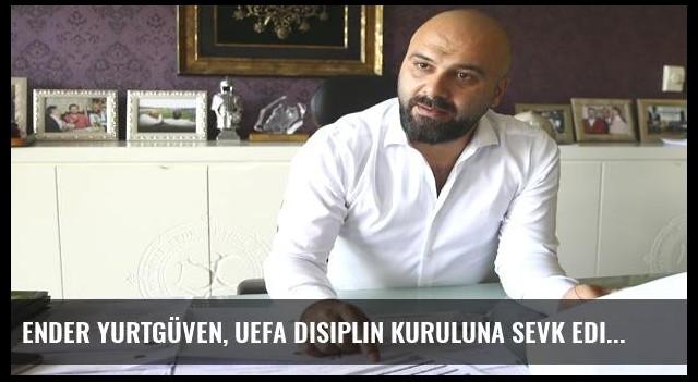 Ender Yurtgüven, UEFA Disiplin Kuruluna sevk edildi