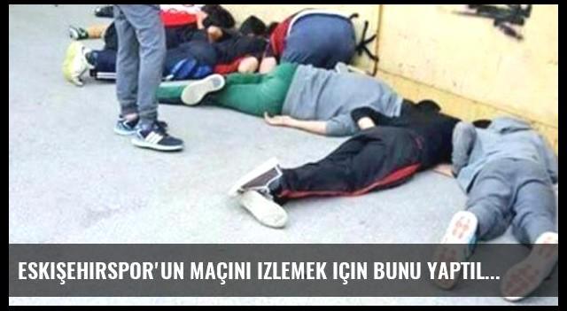 Eskişehirspor'un maçını izlemek için bunu yaptılar!