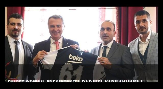Fikret Orman: 'Beşiktaş'ta paralel yapılanmaya izin vermem'