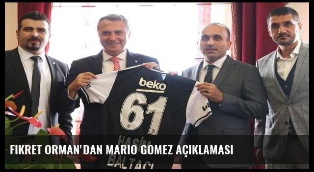 Fikret Orman'dan Mario Gomez açıklaması