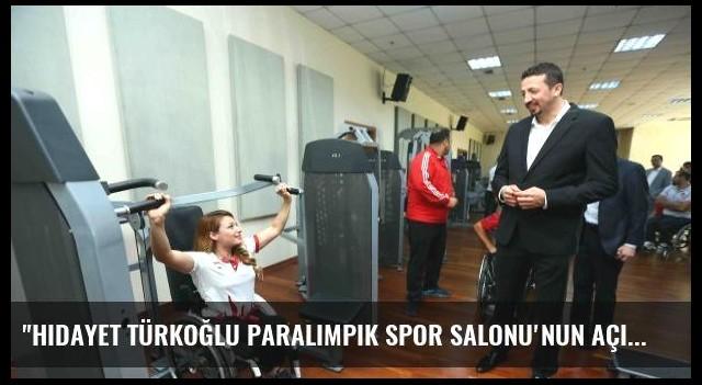 'Hidayet Türkoğlu Paralimpik Spor Salonu'nun açılışını yaptı'
