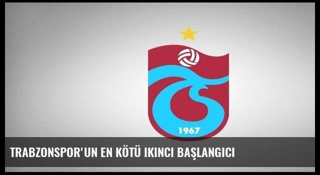 Trabzonspor'un en kötü ikinci başlangıcı